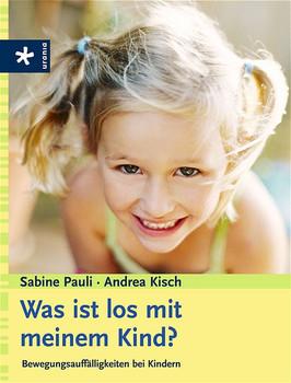Was ist los mit meinem Kind? Bewegungsauffälligkeiten bei Kindern - Sabine Pauli