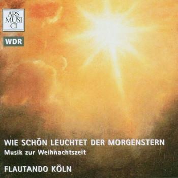 Flautando Köln - Wie schön leuchtet der Morgenstern - Musik zur Weihnachtszeit