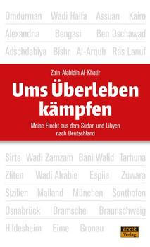 Ums Überleben kämpfen. Meine Flucht aus dem Sudan und Libyen nach Deutschland - Zain-Alabidin Al-Khatir  [Taschenbuch]