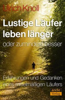 Lustige Läufer leben länger - oder zumindest besser. Erfahrungen und Gedanken eines mittelmäßigen Läufers - Ulrich Knoll  [Taschenbuch]