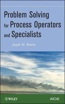 Problem Solving for Process Operators and Specialists - J. M. Bonem  [Gebundene Ausgabe]