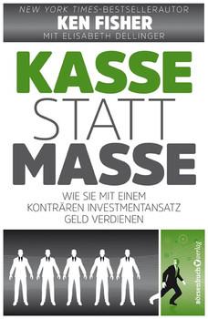 Kasse statt Masse: Wie Sie mit einem konträren Investmentansatz Geld verdienen - Fisher, Ken