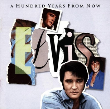 Elvis Presley - A Hundred Years From Now - Essential Elvis Vol. 4