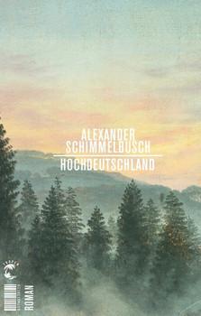 Hochdeutschland. Roman - Alexander Schimmelbusch  [Gebundene Ausgabe]