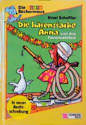 Die bärenstarke Anna und das Feuerwehrfest. Großdruck. In neuer Rechtschreibung - Ursel Scheffler