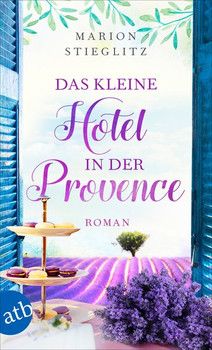 Das kleine Hotel in der Provence. Roman - Marion Stieglitz  [Taschenbuch]