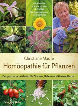 Homöopathie für Pflanzen: Der praktische Leitfaden für Zimmer-, Balkon- und Gartenpflanzen - Christiane Maute [Gebundene Ausgabe]