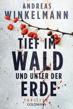 Tief im Wald und unter der Erde. Ein Fall für Nele Karminter - Thriller - Andreas Winkelmann  [Taschenbuch]