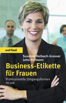 Business-Etikette für Frauen: Professionelle Umgangsformen im Job - Susanne Helbach-Grosser