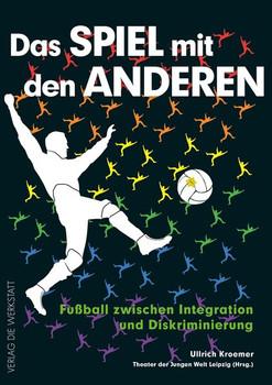 Das Spiel mit den anderen. Fußball zwischen Integration und Diskriminierung - Ullrich Kroemer  [Taschenbuch]
