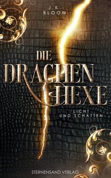 Die Drachenhexe (Band 1): Licht und Schatten - J. K. Bloom  [Taschenbuch]