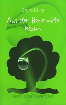 Diabücherei Christliche Kunst: Aus der Herzmitte leben - Bruno Dörig
