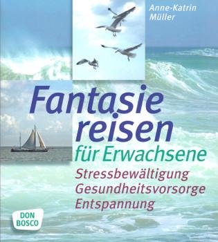 Fantasiereisen für Erwachsene: Stressbewältigung, Gesundheitsvorsorge, Entspannung - Anne-Katrin Müller [Taschenbuch]