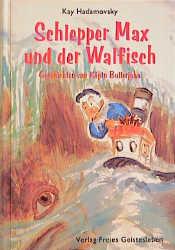 Schlepper Max und der Walfisch Geschichten von Käptn Bullerjahn - Kay Hadamovsky