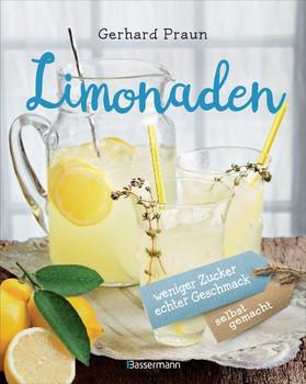 Limonaden selbst gemacht - weniger Zucker, echter Geschmack. Die besten Rezepte mit natürlichen Zutaten - Gerhard Praun  [Gebundene Ausgabe]