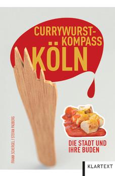 Currywurst-Kompass Köln. Die Stadt und ihre Buden - Frank Schergel