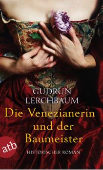 Die Venezianerin und der Baumeister: Historischer Roman - Lerchbaum, Gudrun