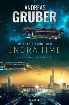 Die letzte Fahrt der Enora Time. elf utopische Geschichten - von Dystopie und Space Opera bis Science Fiction - Andreas Gruber  [Taschenbuch]