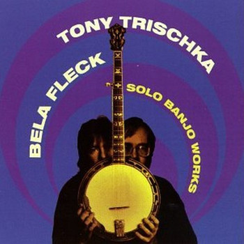 Tony & Fleck,Bela Trischka - Solo Banjo Works