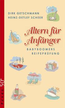 Altern für Anfänger: Babyboomers Reifeprüfung - Dirk Getschmann
