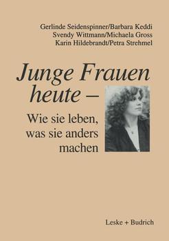 Junge Frauen heute ƒ?? Wie sie leben, was sie anders machen. Ergebnisse einer LÇÏngsschnittstudie Ǭber familiale und berufliche LebenszusammenhÇÏnge junger Frauen in Ost- und Westdeutschland - GERLINDE SEIDENSPINNER