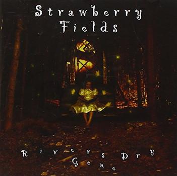 Strawberry Fields - Rivers Dry Gone
