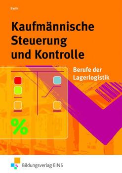 Kaufmännische Steuerung und Kontrolle: Berufe der Lagerlogistik - Wirtschaftsrechnen, Lagercontrolling, Frachtrechnen - Volker Barth [Broschiert, 4. Auflage 2006]
