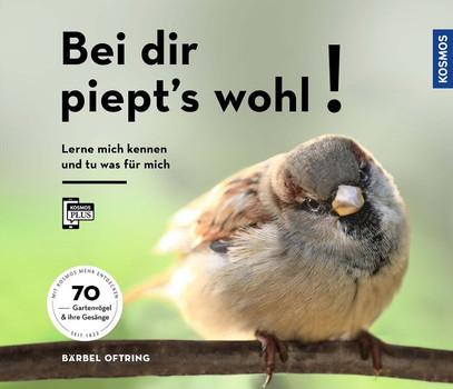 Bei dir piept´s wohl!. Lern mich kennen und tu was für mich - 70 Gartenvögel und ihre Gesänge - Bärbel Oftring  [Taschenbuch]