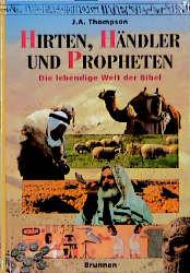Hirten, Händler und Propheten. Die lebendige Welt der Bibel - John A. Thompson