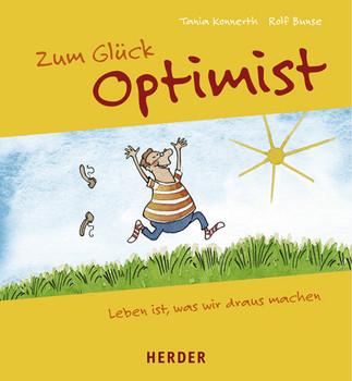 Zum Glück Optimist. Leben ist, was wir draus machen - Tania Konnerth