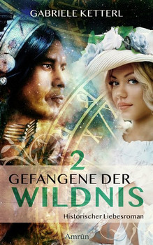 Gefangene der Wildnis 2. Historischer Liebesroman - Gabriele Ketterl  [Taschenbuch]