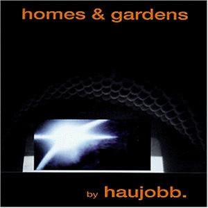 Haujobb - Homes & Gardens