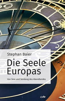 Die Seele Europas. Von Sinn und Sendung des Abendlandes - Stephan Baier  [Taschenbuch]