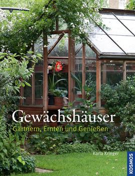 Gewächshäuser: Gärtnern, Ernten und Genießen - Karla Krieger ...