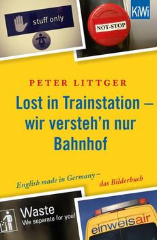 Lost in Trainstation - wir versteh'n nur Bahnhof. English made in Germany - das Bilderbuch - Peter Littger  [Taschenbuch]