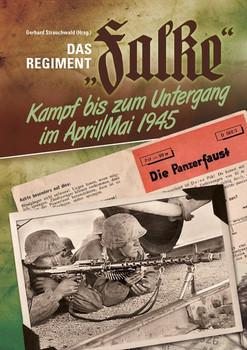 "Das Regiment ""Falke"". Kampf bis in den Untergang im April/Mai 1945 [Gebundene Ausgabe]"