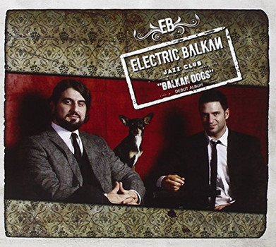 Electric Balkan Jazz Club - Balkan Dogs