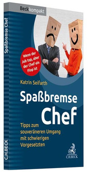 Spaßbremse Chef. Tipps zum souveränen Umgang mit schwierigen Vorgesetzten - Katrin Seifarth  [Taschenbuch]