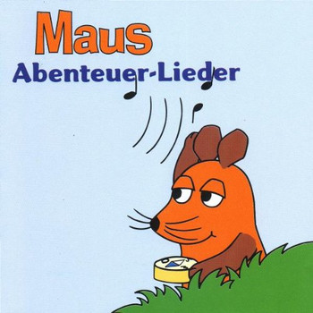 die Maus - Maus-Abenteuer-Lieder