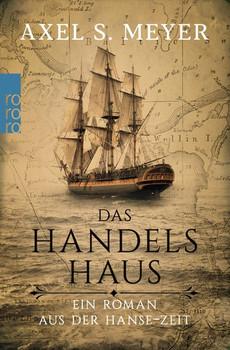 Das Handelshaus. Ein Roman aus der Hanse-Zeit - Axel S. Meyer  [Taschenbuch]