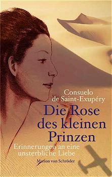 Die Rose des kleinen Prinzen. Erinnerungen an eine unsterbliche Liebe - Consuelo de Saint-Exupery