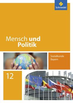 Mensch und Politik / Mensch und Politik - Ausgabe 2014 für Bayern. Ausgabe 2014 für Bayern / Schülerband 12 - Andreas Wilhelm  [Gebundene Ausgabe]