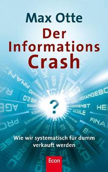 Der Informationscrash: Wie wir systematisch für dumm verkauft werden - Max Otte