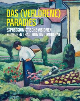 Das (verlorene) Paradies. Expressionistische Visionen zwischen Tradition und Moderne - Beate Marks-Hanßen  [Gebundene Ausgabe]