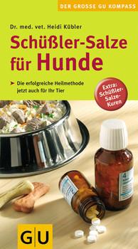 Schüßler-Salze für Hunde: Die erfolgreiche Heilmethode jetzt auch für Ihr Tier. Extra: Schüßler-Salze-Kuren - Heidi Kübler