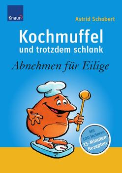 Kochmuffel - und trotzdem schlank: Abnehmen für Eilige - Astrid Schobert