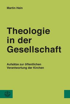 Theologie in der Gesellschaft. Aufsätze zur öffentlichen Verantwortung der Kirchen - Martin Hein  [Gebundene Ausgabe]