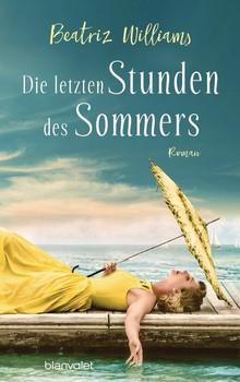 Die letzten Stunden des Sommers. Roman - Beatriz Williams  [Taschenbuch]