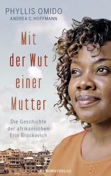 Mit der Wut einer Mutter. Die Geschichte der afrikanischen Erin Brockovich - Phyllis Omido  [Gebundene Ausgabe]