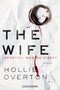 The Wife. Schütze, wen du liebst. Roman - Hollie Overton  [Taschenbuch]